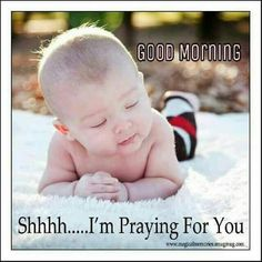 Good Morning --- Shhh....I'm Praying For You.