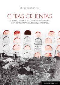 Cifras cruentas : las víctimas mortales de la violencia sociopolítica en la Segunda República española (1931-1936) / Eduardo González Calleja: http://kmelot.biblioteca.udc.es/record=b1539797~S1*gag