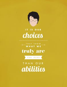 TOP 10 MOST POWERFUL HARRY POTTER QUOTES ★ It is our choices that show what we truly are far more than our abilities                                 -Albus Dumbledore