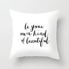 Be+Your+Own+Kind+of+Beautiful+-+Typography+Print+Throw+Pillow+by+The+Motivated+Type+-+$20.00