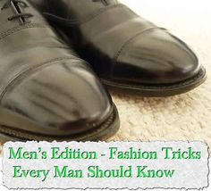 Men's Edition - Fashion Tricks Every Man Should Know   We all know a few guys who could use a little how-to knowledge when it comes to simple homesteading