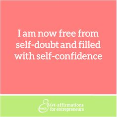 I am now free from self-doubt and filled with self-confidence. Affirmations for Self Employed Women from Coach Erin #ecoacherin http://www.ecoacherin.com/insights