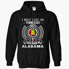 I May Live In Tennessee But I Was Made In Alabama, Get yours HERE ==> https://www.sunfrog.com/States/I-May-Live-In-Tennessee-But-I-Was-Made-In-Alabama-ffhvlikcjd-Black-Hoodie.html?id=47756 #christmasgifts #merrychristmas #xmasgifts #holidaygift #alabama #sweethomealabama