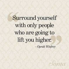 """Surround yourself with only people who are going to lift you higher."" - Oprah Winfrey #quote #wisewords"