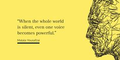 When the whole world is silent, even one voice becomes powerful. Malala Yousafzai, Growth Hacking, Growth Mindset, The Voice, Tech Quotes, Psychology, Positivity, Motivation, Startups