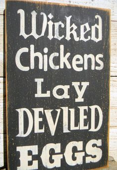 Wicked Chickens Lay Deviled Eggs...this sign needs to be in my kitchen!!