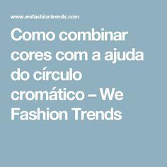 Como combinar cores com a ajuda do círculo cromático – We Fashion Trends