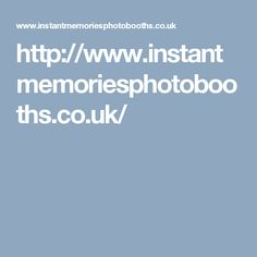 http://www.instantmemoriesphotobooths.co.uk/