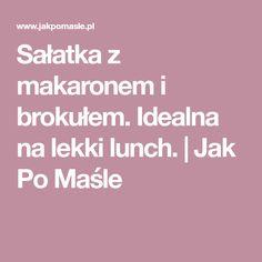 Sałatka z makaronem i brokułem. Idealna na lekki lunch.   Jak Po Maśle