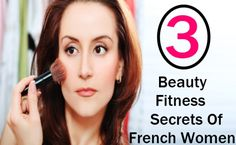 Beauty, Makeup And Fitness Secrets Of French Women