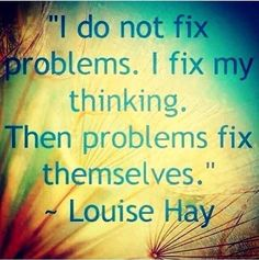 I do not fix my problems. I fix my #thinking. Then problems fix themselves.  - Louise Hay #affirmation #quote
