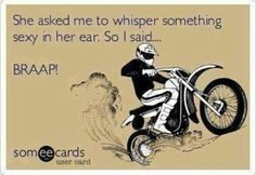 Whispering sexy quotes in a girls ear equals motorcycle noises
