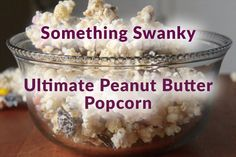Ultimate Peanut Butter Popcorn - Something Swanky