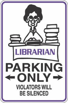 """""""Librarian Parking Only: Violators will be silenced"""" #FridayFunny"""