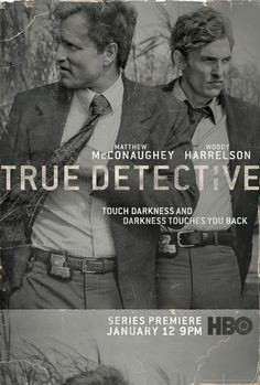 HBO's True Detective, starring Matthew McConaughey and Woody Harrelson