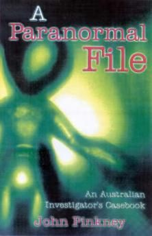 A Paranormal File: An Australian Investigator's Casebook Of Uncanny Mysteries Book by John Pinkney