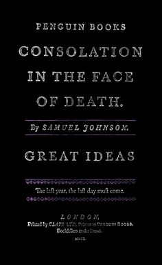 Consolation in the Face of Death by Samuel Johnson.  Book cover art, typography and design by David Pearson for the Penguin Great Ideas series. Check out the full Series 4 gallery at http://www.beautifulbookcovers.com/penguin-great-ideas-iv-design/