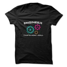 Engineer Thats How I Roll Great T Shirts, Hoodies. Check price ==► https://www.sunfrog.com/LifeStyle/Engineer-Thats-How-I-Roll-Great-Shirt.html?41382 $19