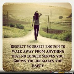 more than sayings: Respect yourself enough to walk away