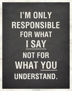I'm only responsible for what I say... Tell everyone that!