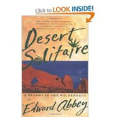 Desert Solitaire by Edward Abbey. My favorite book of all time.