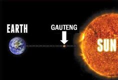 Earth -> Gauteng -> Sun #southafrica #gauteng #kakhot - Enjoy the Shit South Africans Say! #CapeTown #africa #comedy #humor #braai #afrikaans