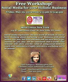 Free Workshop! Social Media for your Holistic Business Friday, May 23, 2014 from 5:15 pm to 5:45 pm Meta Center New York  214 W, 29th Street Floor 16, New York, NY 10001  For Registration Click Below Link  https://events.r20.constantcontact.com/register/eventReg?oeidk=a07e97rss6y9173aefc&oseq=&c=&ch=