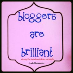 Bloggers are Brilliant!  (Read the Warning at the bottom...)