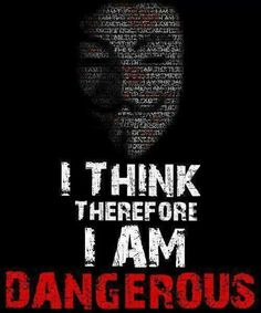 I think, therefore I am dangerous....