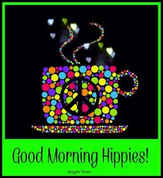 """✔️ Good Morning, hippies.   (""""Happy days start with a smile and a cup of tea ☕️"""")"""