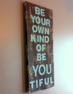 """Inspirational quote """"be your own kind of be YOU tiful"""" reclaimed wood rustic wall art sign. Great in a girls room or bathroom"""