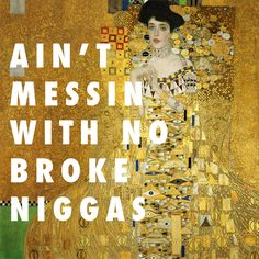 "flyartproductions: "" I ain't saying you a gold digger but you got needs Portrait of Adele Bloch-Bauer I Gustav Klimt / Gold Digger, Kanye West ft. Hip Hop Lyrics, Rap Lyrics, History Memes, Art History, Art Memes, Art Quotes, Quarter Life Crisis, Qoutes About Love, Muse Art"