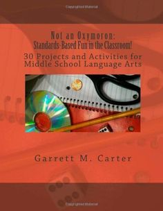 Not an Oxymoron: Standards-Based Fun in the Classroom!: 30 Projects and Activities for Middle School Language Arts, http://www.amazon.com/dp/1463660332/ref=cm_sw_r_pi_awd_ZgT6rb11E7TXJ
