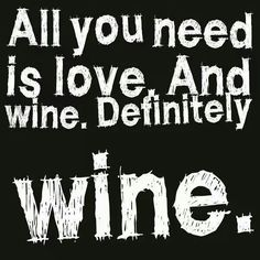 All you need is love. And wine. Definitely wine.