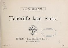 Teneriffe lace work  Published 1920 by Th. de Dillmont in Mulhouse, France .   Written in English.