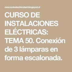 CURSO DE INSTALACIONES ELÉCTRICAS: TEMA 50. Conexión de 3 lámparas en forma escalonada.