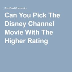 Can You Pick The Disney Channel Movie With The Higher Rating