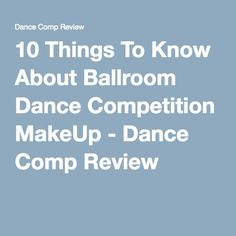 10 Things To Know About Ballroom Dance Competition MakeUp - Dance Comp Review