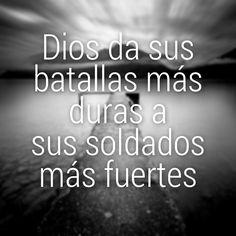 #Dios da sus batallas mas duras a sus soldados mas fuertes