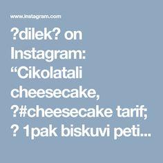"💞dilek💞 on Instagram: ""Cikolatali cheesecake, 💞#cheesecake tarif; 💞 1pak biskuvi petibor 3kasik tereyag 1pak labne(roomkaas) 1sb sut 1sb seker 2yumurta 1,5yk un…"""