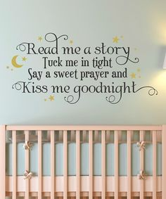 """Such a sweet wall decal - """"Read me a story, tuck me in tight, say a sweet prayer and kiss me goodnight."""" In a baby nursery! Just In Case, Just For You, Ideas Hogar, Wall Quotes, Wall Sayings, Baby Room Quotes, Baby Fever, Wall Decals, Wall Art"""