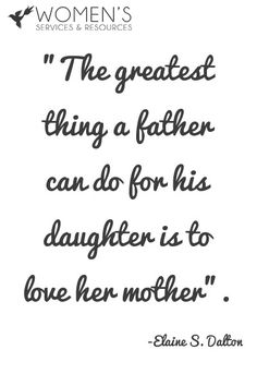 """For men who abuse their families: """"The greatest thing a father can do for his daughter is to love her mother"""""""