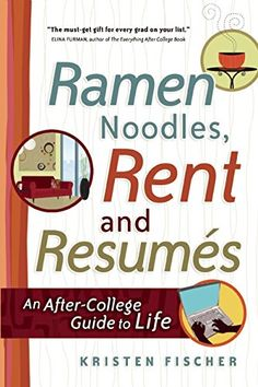 Ramen Noodles, Rent and Resumes: An After-College Guide to Life by Kristen Fischer http://www.amazon.com/dp/1932662251/ref=cm_sw_r_pi_dp_2dsBub10A0EZJ #college #job #resume #ramen