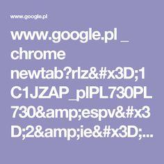 www.google.pl _ chrome newtab?rlz=1C1JZAP_plPL730PL730&espv=2&ie=UTF-8