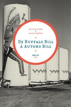 De Buffalo Bill à Automo Bill / Bernard Plossu David Le Breton (Médiapop éditions, isbn: 978-2-918932-06-2)
