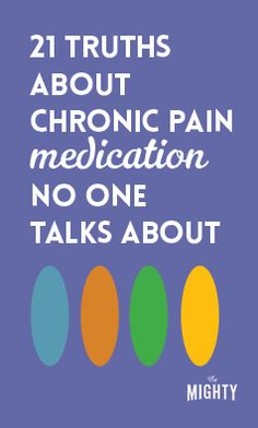 21 Truths About Chronic Pain Medication No One Talks About
