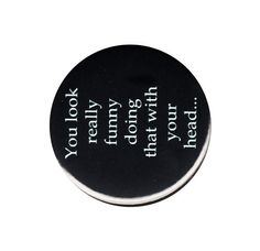 You Look Really Funny Doing That With Your Head Pinback Button Badge Pin 44mm