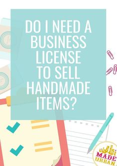 Do I Need a Business License to Sell Handmade Items? - Made Urban Do I Need a Business License to Sell Handmade Items? - Made Urban Business Help, Craft Business, Business Advice, Business Planning, Creative Business, Small Business License, Baking Business, Business Casual, Starting An Etsy Business