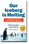 Our Iceberg is Melting: Changing and Succeeding Under Any Conditions by John Kotter and Holger Rathgeber