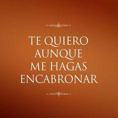 """""""Te quiero aunque me hagas encabronar"""" #Citas #Frases @Candidman"""